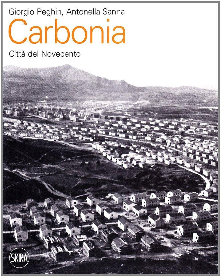 Pubblicazioni: Giorgio Peghin, Antonella Sanna - Carbonia città del 900